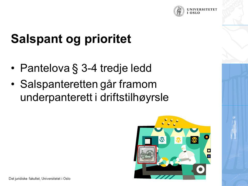Det juridiske fakultet, Universitetet i Oslo Salspant og prioritet Pantelova § 3-4 tredje ledd Salspanteretten går framom underpanterett i driftstilhø