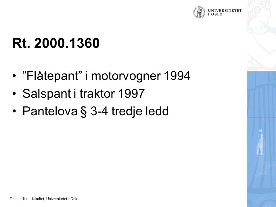 "Det juridiske fakultet, Universitetet i Oslo Rt. 2000.1360 ""Flåtepant"" i motorvogner 1994 Salspant i traktor 1997 Pantelova § 3-4 tredje ledd"