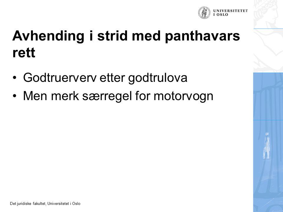 Det juridiske fakultet, Universitetet i Oslo Avhending i strid med panthavars rett Godtruerverv etter godtrulova Men merk særregel for motorvogn