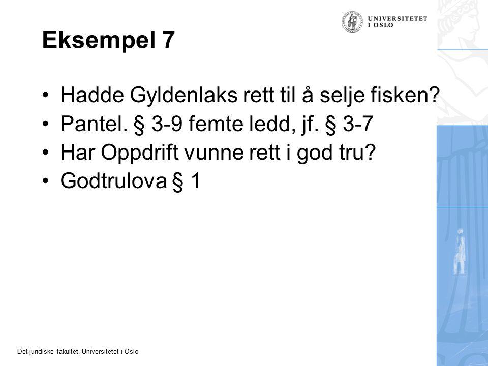 Det juridiske fakultet, Universitetet i Oslo Eksempel 7 Hadde Gyldenlaks rett til å selje fisken? Pantel. § 3-9 femte ledd, jf. § 3-7 Har Oppdrift vun