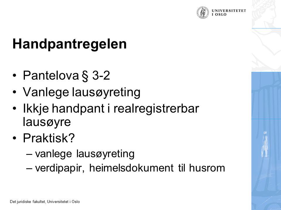 Det juridiske fakultet, Universitetet i Oslo Handpantregelen Pantelova § 3-2 Vanlege lausøyreting Ikkje handpant i realregistrerbar lausøyre Praktisk?