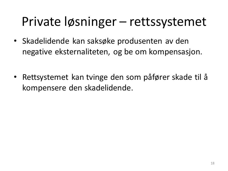 Private løsninger – rettssystemet Skadelidende kan saksøke produsenten av den negative eksternaliteten, og be om kompensasjon. Rettsystemet kan tvinge