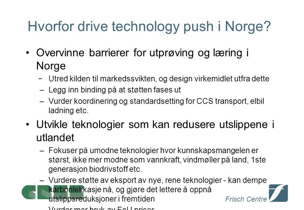 Frisch Centre Hvorfor drive technology push i Norge? Overvinne barrierer for utprøving og læring i Norge −Utred kilden til markedssvikten, og design v