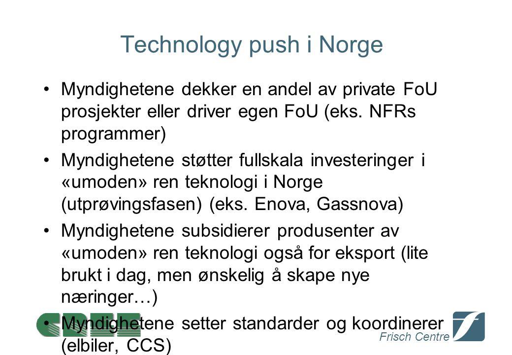 Frisch Centre Technology push i Norge Myndighetene dekker en andel av private FoU prosjekter eller driver egen FoU (eks. NFRs programmer) Myndighetene