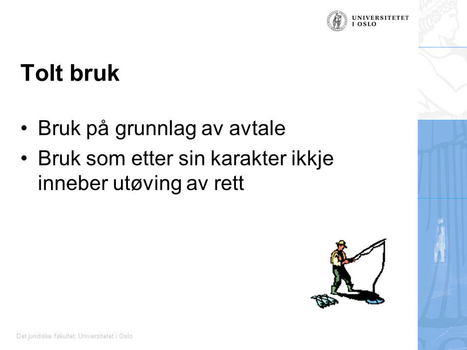 Det juridiske fakultet, Universitetet i Oslo Tolt bruk Bruk på grunnlag av avtale Bruk som etter sin karakter ikkje inneber utøving av rett