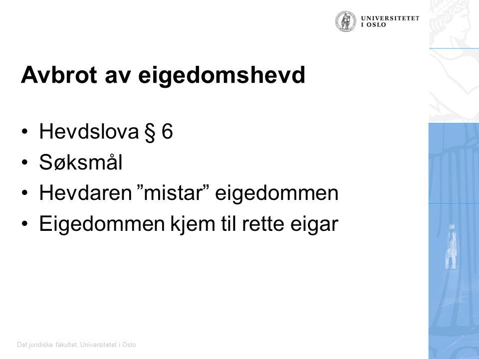 Det juridiske fakultet, Universitetet i Oslo Avbrot av eigedomshevd Hevdslova § 6 Søksmål Hevdaren mistar eigedommen Eigedommen kjem til rette eigar