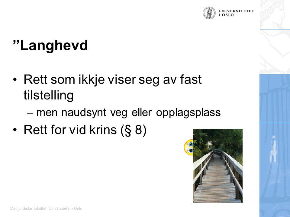 Det juridiske fakultet, Universitetet i Oslo Langhevd Rett som ikkje viser seg av fast tilstelling –men naudsynt veg eller opplagsplass Rett for vid krins (§ 8)