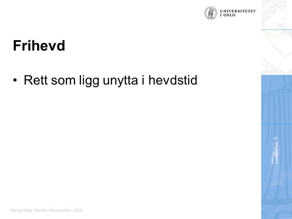 Det juridiske fakultet, Universitetet i Oslo Frihevd Rett som ligg unytta i hevdstid