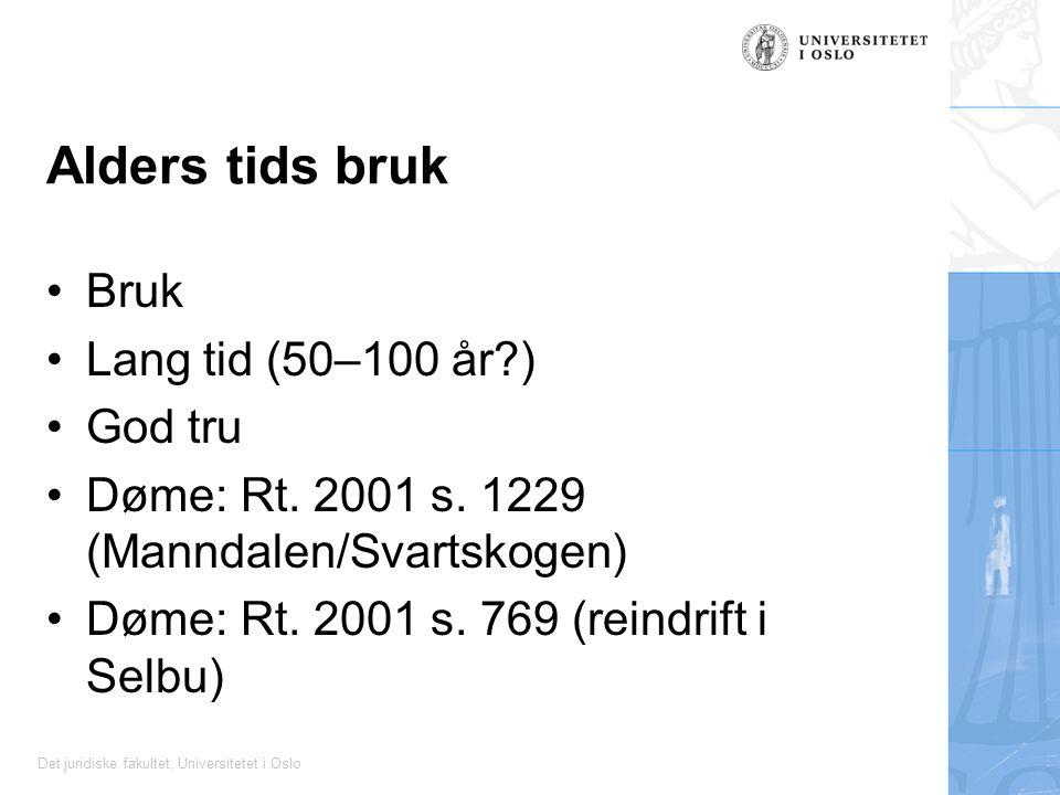 Det juridiske fakultet, Universitetet i Oslo Alders tids bruk Bruk Lang tid (50–100 år?) God tru Døme: Rt.