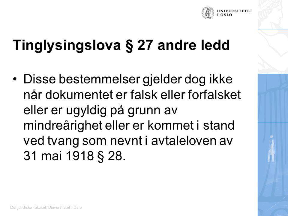 Det juridiske fakultet, Universitetet i Oslo Tinglysingslova § 27 andre ledd Disse bestemmelser gjelder dog ikke når dokumentet er falsk eller forfalsket eller er ugyldig på grunn av mindreårighet eller er kommet i stand ved tvang som nevnt i avtaleloven av 31 mai 1918 § 28.