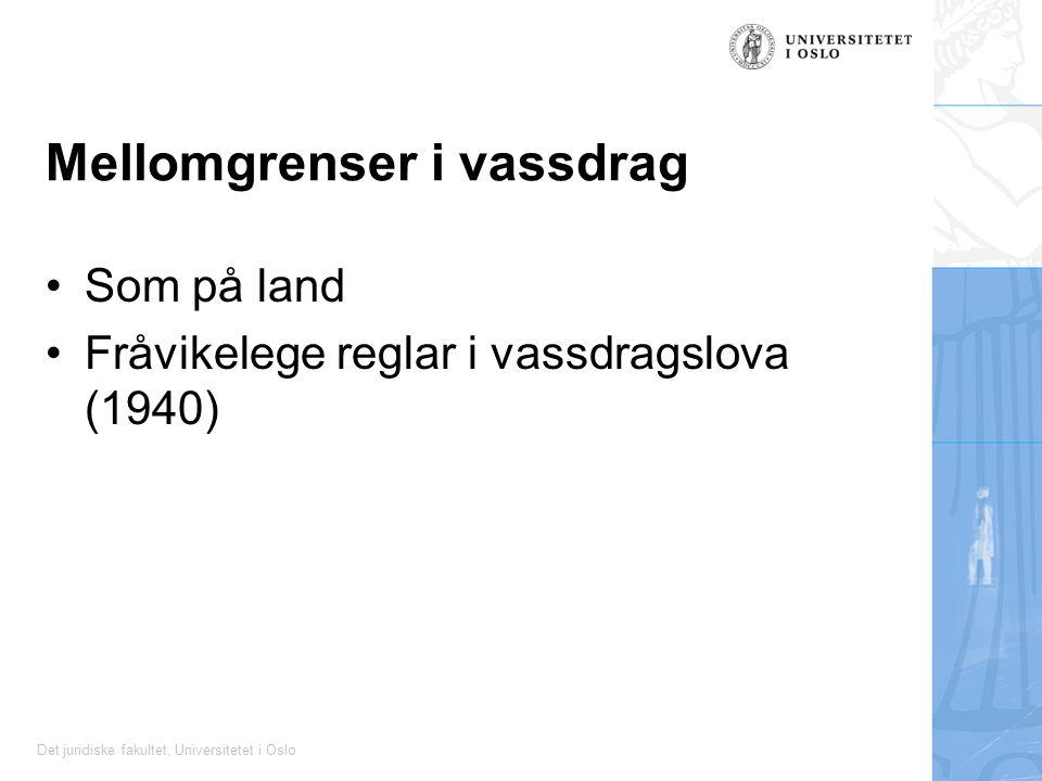 Det juridiske fakultet, Universitetet i Oslo Mellomgrenser i vassdrag Som på land Fråvikelege reglar i vassdragslova (1940)