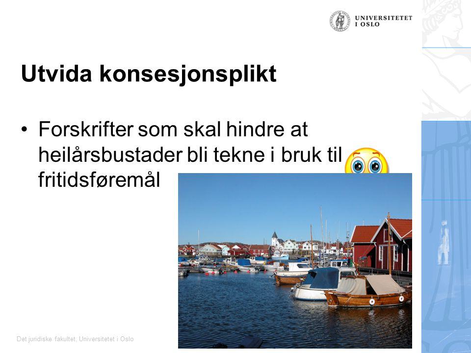 Det juridiske fakultet, Universitetet i Oslo Utvida konsesjonsplikt Forskrifter som skal hindre at heilårsbustader bli tekne i bruk til fritidsføremål
