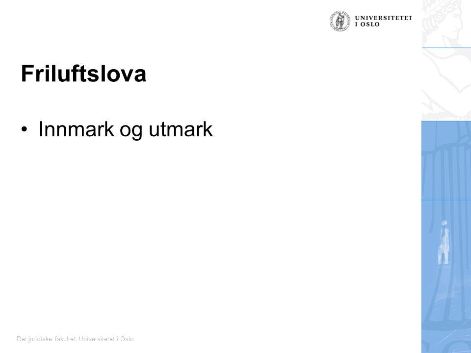 Det juridiske fakultet, Universitetet i Oslo Friluftslova Innmark og utmark