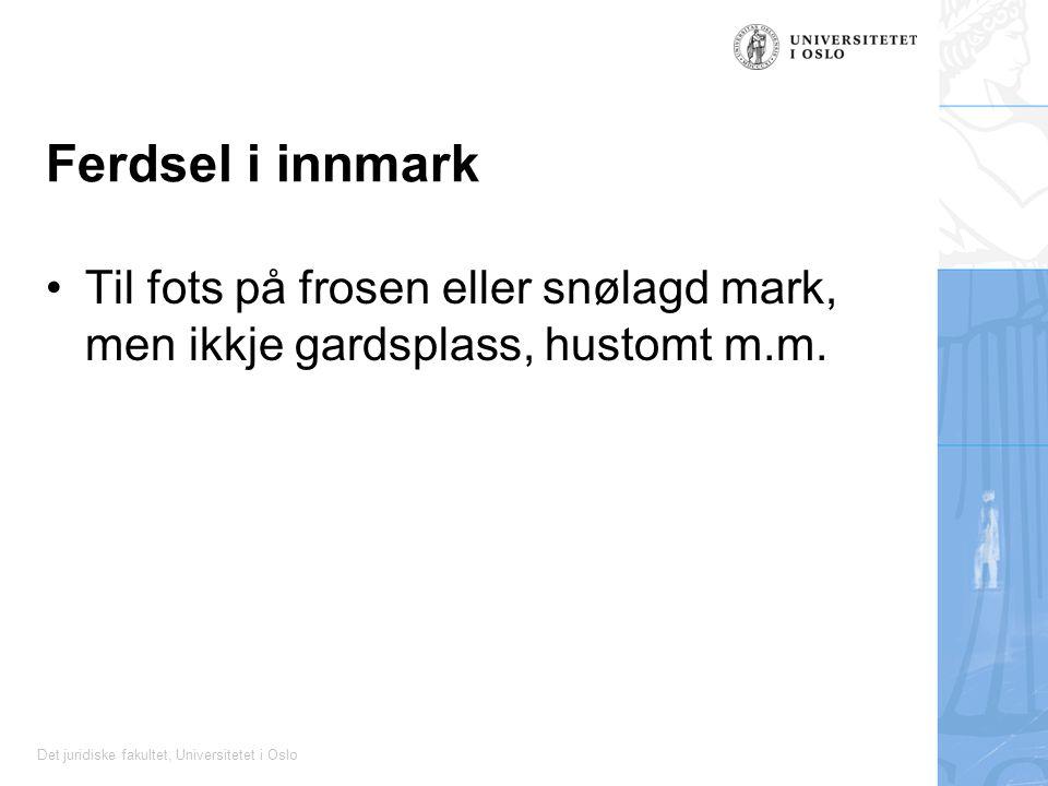 Det juridiske fakultet, Universitetet i Oslo Ferdsel i innmark Til fots på frosen eller snølagd mark, men ikkje gardsplass, hustomt m.m.