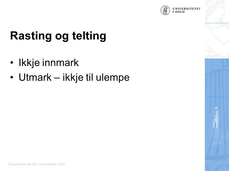 Det juridiske fakultet, Universitetet i Oslo Rasting og telting Ikkje innmark Utmark – ikkje til ulempe