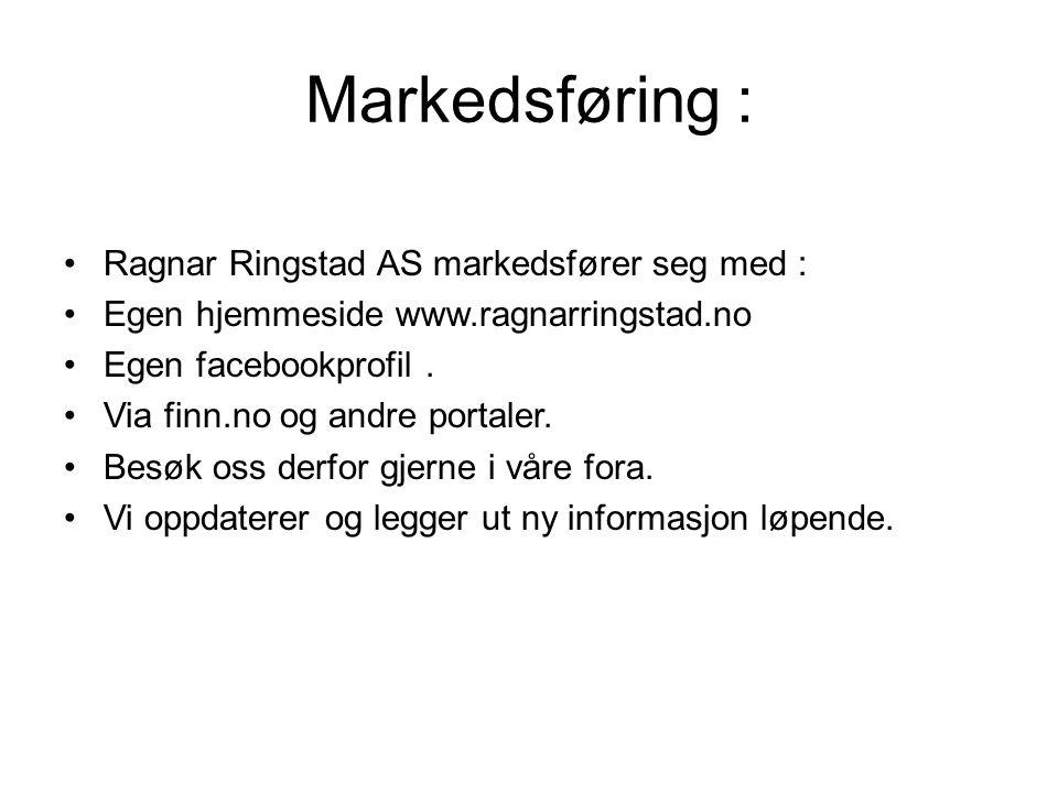 Markedsføring : Ragnar Ringstad AS markedsfører seg med : Egen hjemmeside www.ragnarringstad.no Egen facebookprofil. Via finn.no og andre portaler. Be