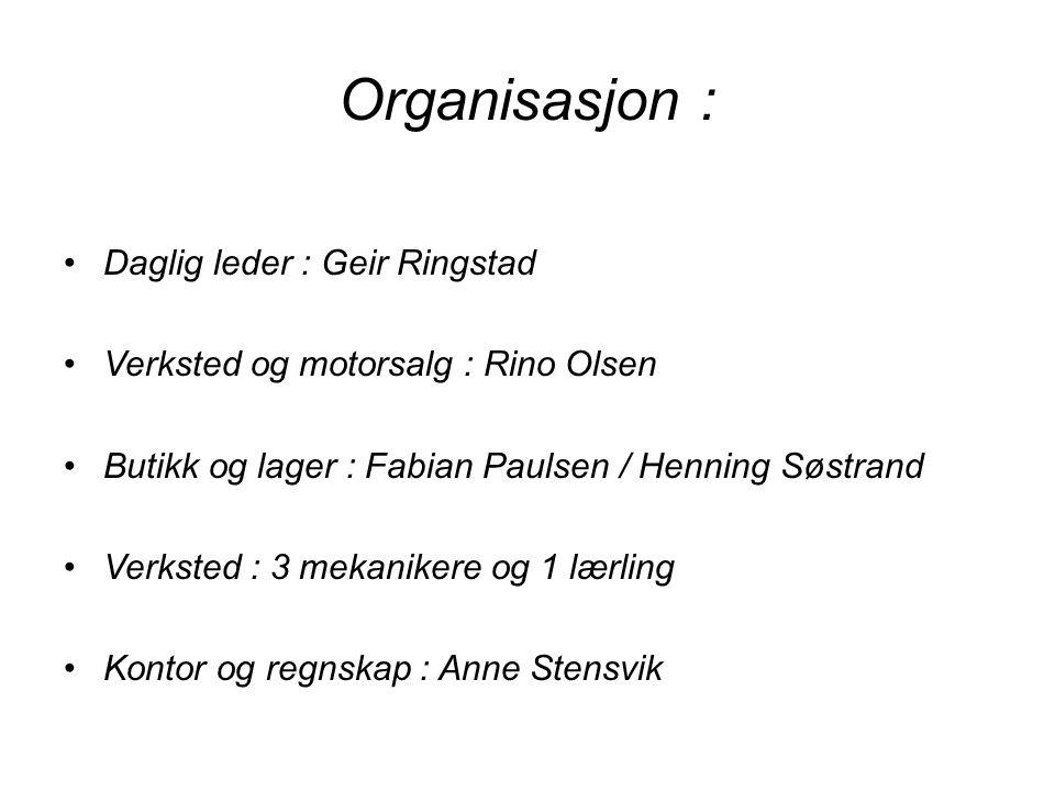 Organisasjon : Daglig leder : Geir Ringstad Verksted og motorsalg : Rino Olsen Butikk og lager : Fabian Paulsen / Henning Søstrand Verksted : 3 mekani