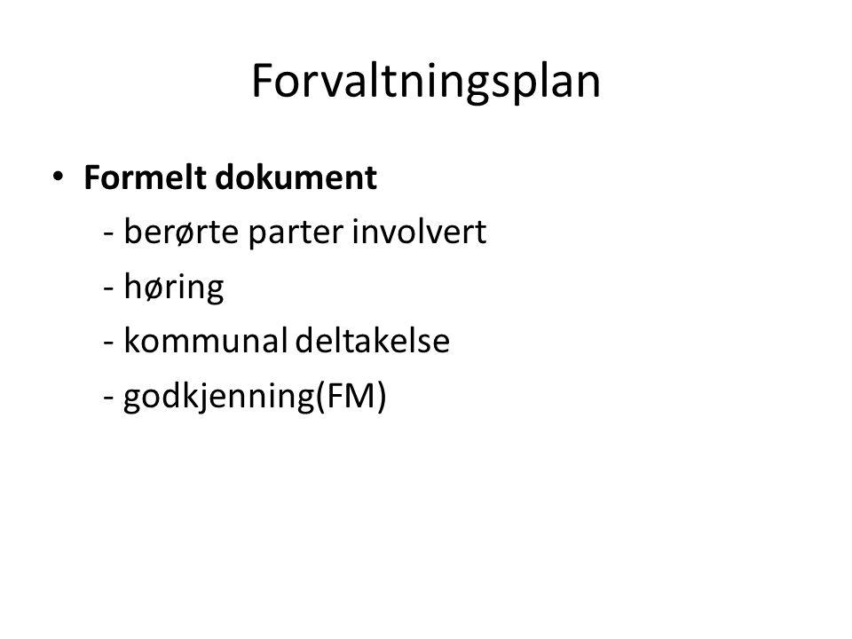 Forvaltningsplan Formelt dokument - berørte parter involvert - høring - kommunal deltakelse - godkjenning(FM)