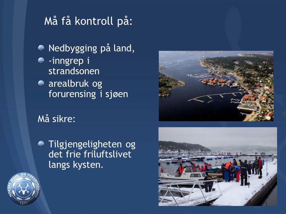 Må få kontroll på: Nedbygging på land, -inngrep i strandsonen arealbruk og forurensing i sjøen Må sikre: Tilgjengeligheten og det frie friluftslivet langs kysten.