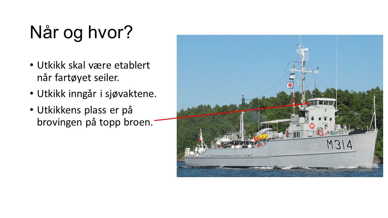 Når og hvor? Utkikk skal være etablert når fartøyet seiler. Utkikk inngår i sjøvaktene. Utkikkens plass er på brovingen på topp broen.