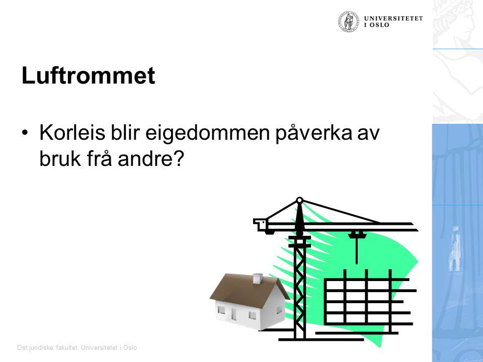 Det juridiske fakultet, Universitetet i Oslo Luftrommet Korleis blir eigedommen påverka av bruk frå andre?