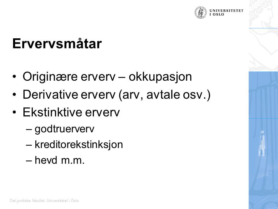 Det juridiske fakultet, Universitetet i Oslo Ervervsmåtar Originære erverv – okkupasjon Derivative erverv (arv, avtale osv.) Ekstinktive erverv –godtr