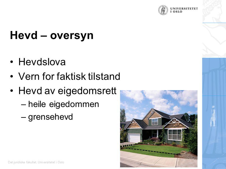 Det juridiske fakultet, Universitetet i Oslo Hevd – oversyn Hevdslova Vern for faktisk tilstand Hevd av eigedomsrett –heile eigedommen –grensehevd