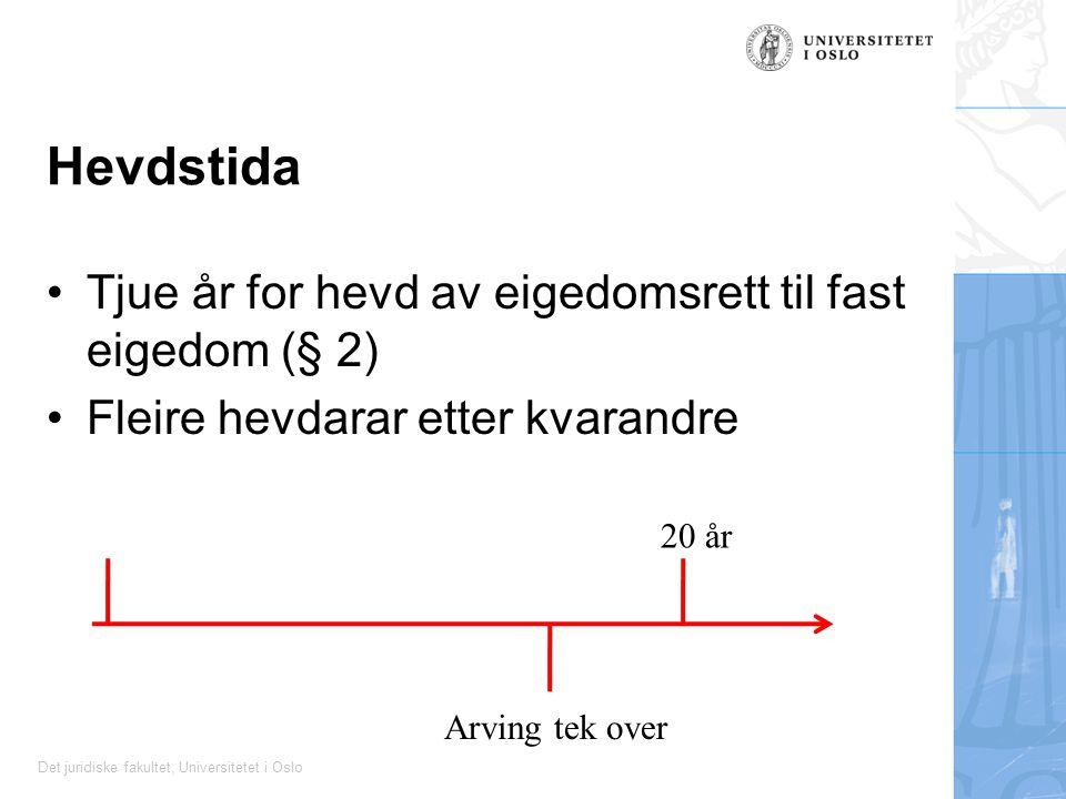 Det juridiske fakultet, Universitetet i Oslo Hevdstida Tjue år for hevd av eigedomsrett til fast eigedom (§ 2) Fleire hevdarar etter kvarandre 20 år A