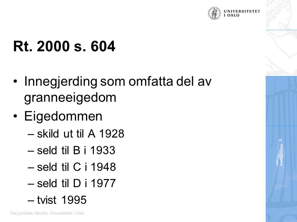 Det juridiske fakultet, Universitetet i Oslo Rt. 2000 s. 604 Innegjerding som omfatta del av granneeigedom Eigedommen –skild ut til A 1928 –seld til B
