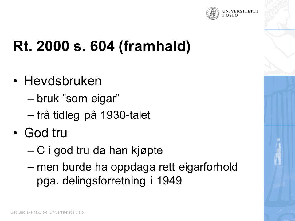 """Det juridiske fakultet, Universitetet i Oslo Rt. 2000 s. 604 (framhald) Hevdsbruken –bruk """"som eigar"""" –frå tidleg på 1930-talet God tru –C i god tru d"""