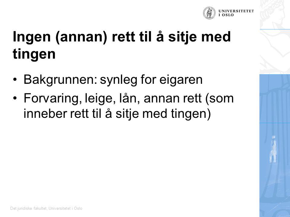Det juridiske fakultet, Universitetet i Oslo Ingen (annan) rett til å sitje med tingen Bakgrunnen: synleg for eigaren Forvaring, leige, lån, annan ret