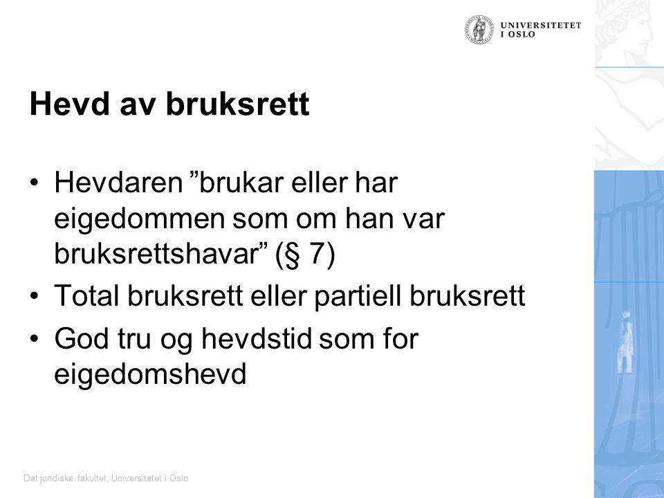 """Det juridiske fakultet, Universitetet i Oslo Hevd av bruksrett Hevdaren """"brukar eller har eigedommen som om han var bruksrettshavar"""" (§ 7) Total bruks"""