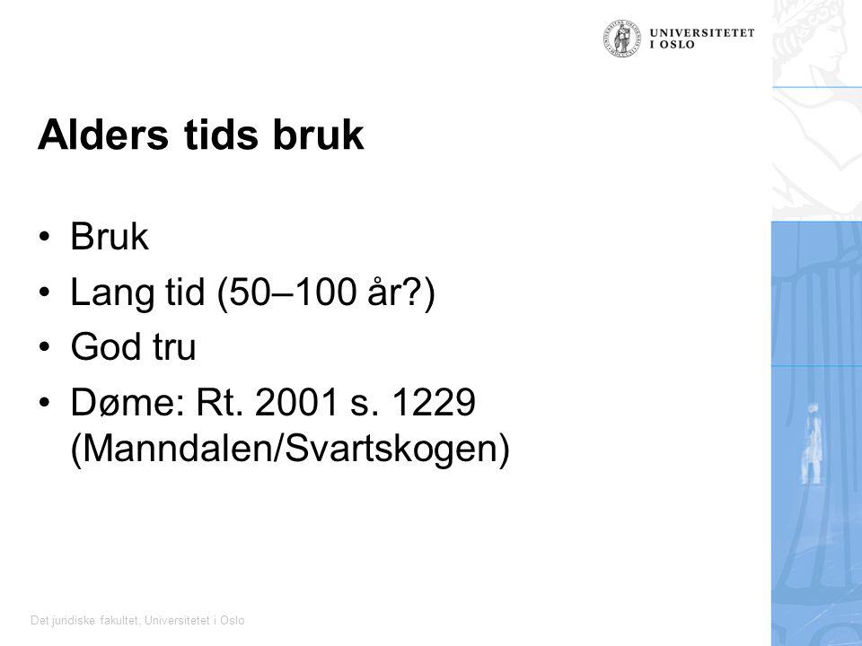 Det juridiske fakultet, Universitetet i Oslo Alders tids bruk Bruk Lang tid (50–100 år?) God tru Døme: Rt. 2001 s. 1229 (Manndalen/Svartskogen)