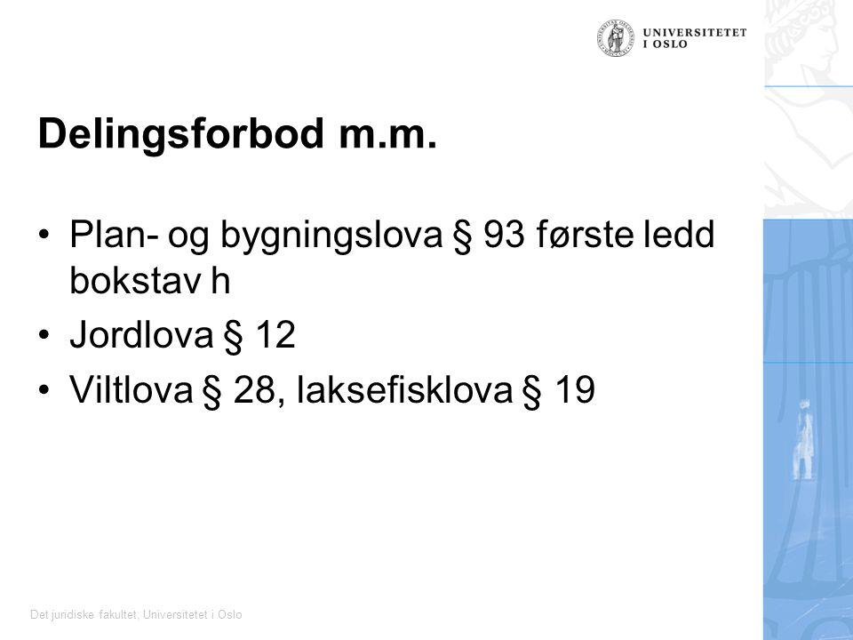 Det juridiske fakultet, Universitetet i Oslo Delingsforbod m.m. Plan- og bygningslova § 93 første ledd bokstav h Jordlova § 12 Viltlova § 28, laksefis