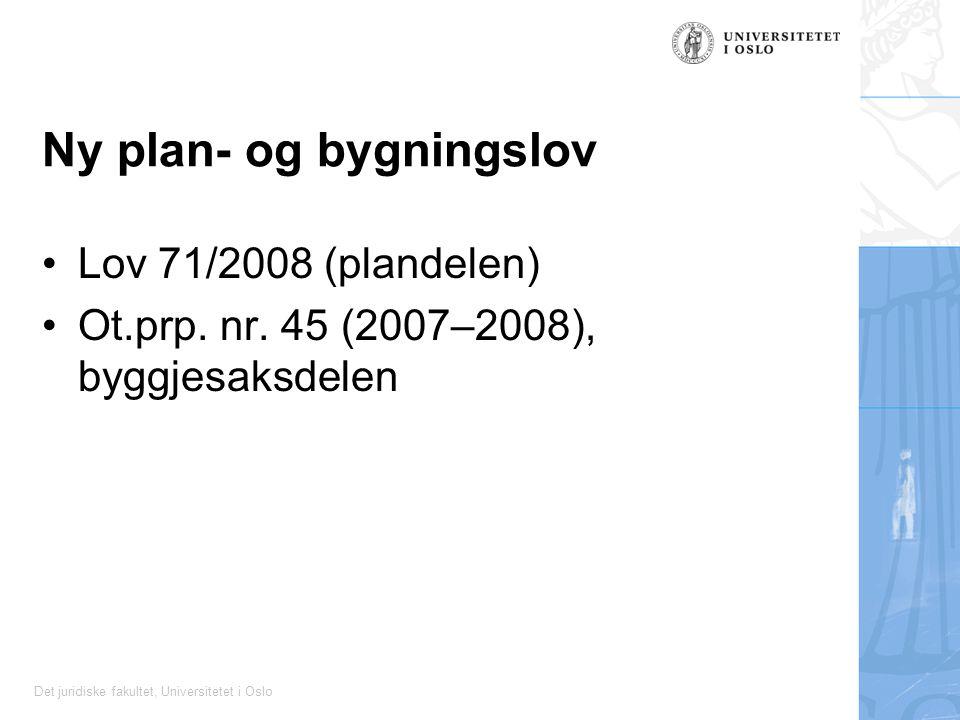 Det juridiske fakultet, Universitetet i Oslo Ny plan- og bygningslov Lov 71/2008 (plandelen) Ot.prp. nr. 45 (2007–2008), byggjesaksdelen