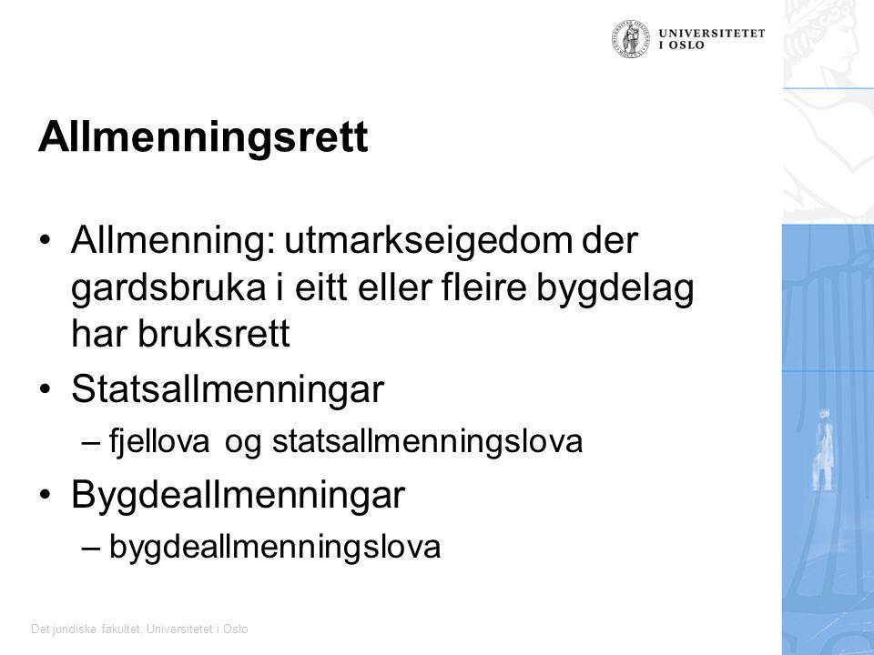 Det juridiske fakultet, Universitetet i Oslo Allmenningsrett Allmenning: utmarkseigedom der gardsbruka i eitt eller fleire bygdelag har bruksrett Stat