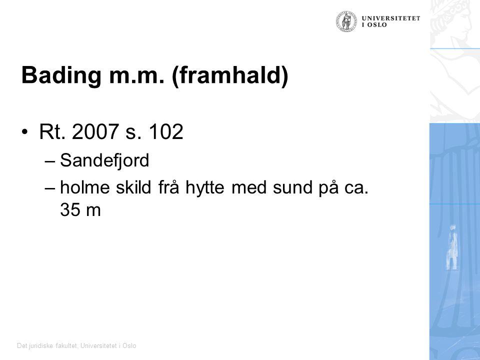 Det juridiske fakultet, Universitetet i Oslo Bading m.m. (framhald) Rt. 2007 s. 102 –Sandefjord –holme skild frå hytte med sund på ca. 35 m