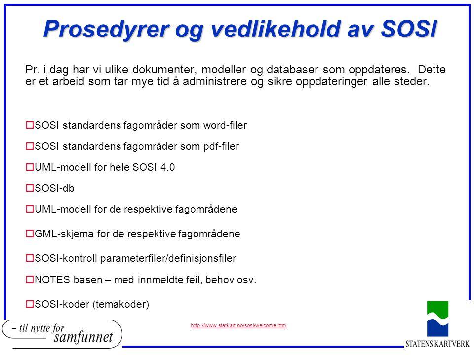 Prosedyrer og vedlikehold av SOSI Pr. i dag har vi ulike dokumenter, modeller og databaser som oppdateres. Dette er et arbeid som tar mye tid å admini