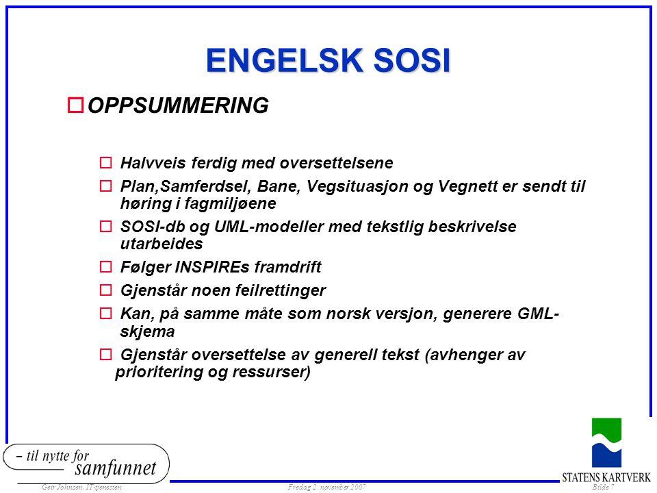 Geir Johnsen, IT-tjenestenFredag 2. november 2007Bilde 7 ENGELSK SOSI oOPPSUMMERING o Halvveis ferdig med oversettelsene o Plan,Samferdsel, Bane, Vegs