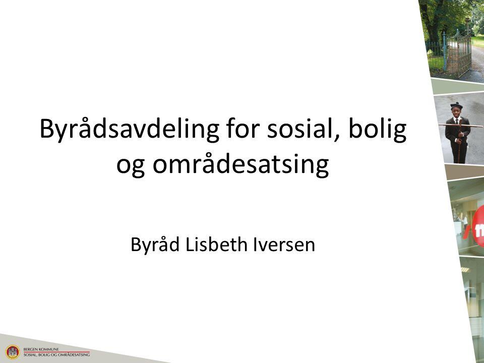 Byrådsavdeling for sosial, bolig og områdesatsing Byråd Lisbeth Iversen