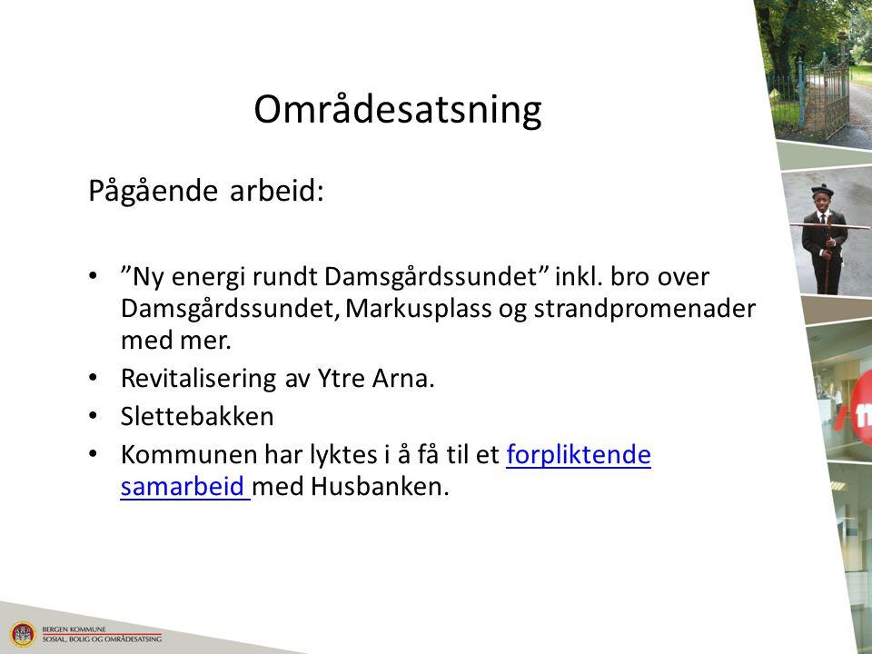 "Områdesatsning Pågående arbeid: ""Ny energi rundt Damsgårdssundet"" inkl. bro over Damsgårdssundet, Markusplass og strandpromenader med mer. Revitaliser"