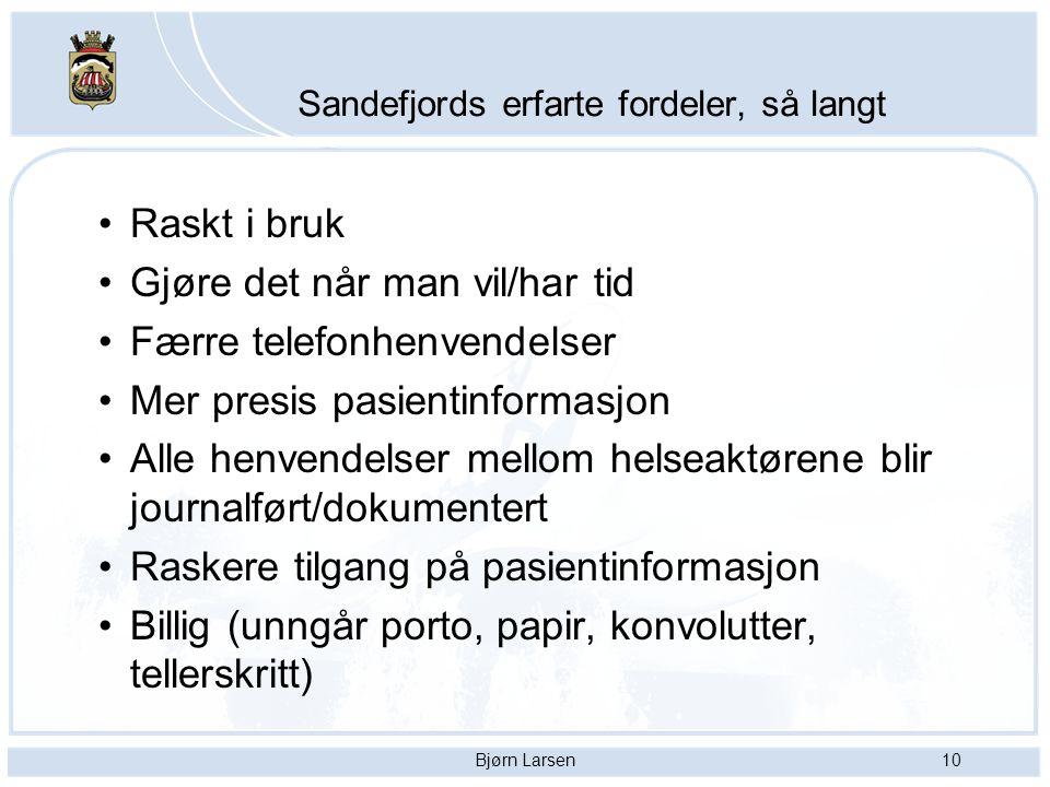 Bjørn Larsen10 Sandefjords erfarte fordeler, så langt Raskt i bruk Gjøre det når man vil/har tid Færre telefonhenvendelser Mer presis pasientinformasj