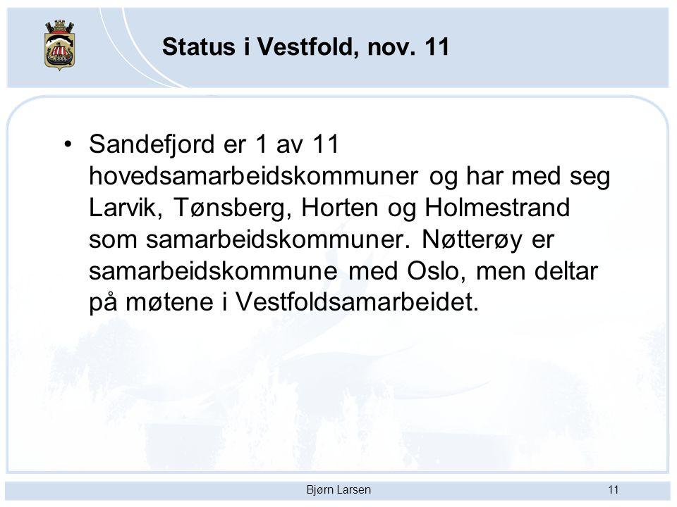 Bjørn Larsen11 Status i Vestfold, nov. 11 Sandefjord er 1 av 11 hovedsamarbeidskommuner og har med seg Larvik, Tønsberg, Horten og Holmestrand som sam
