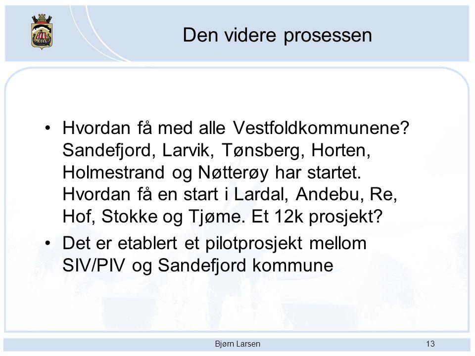 Bjørn Larsen13 Den videre prosessen Hvordan få med alle Vestfoldkommunene? Sandefjord, Larvik, Tønsberg, Horten, Holmestrand og Nøtterøy har startet.