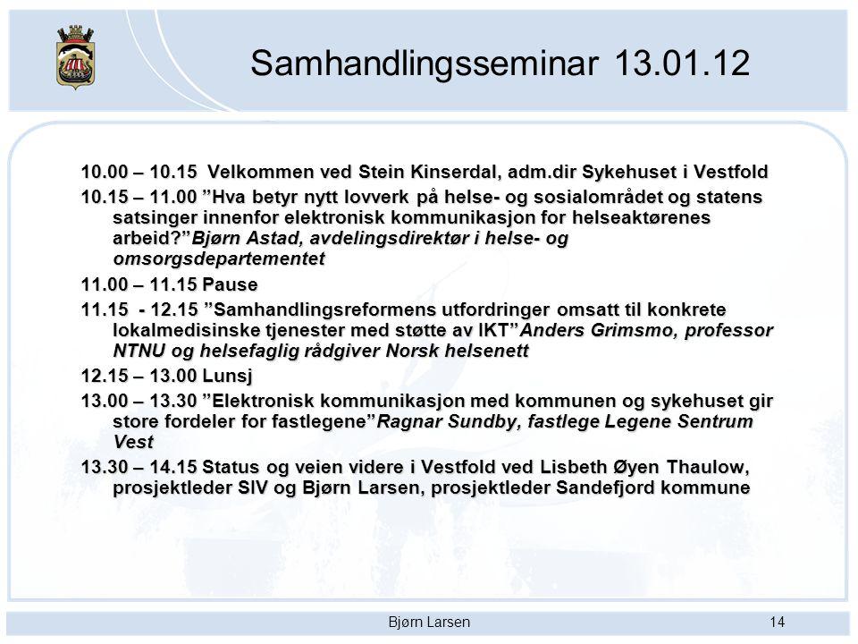 """Bjørn Larsen14 Samhandlingsseminar 13.01.12 10.00 – 10.15 Velkommen ved Stein Kinserdal, adm.dir Sykehuset i Vestfold 10.15 – 11.00 """"Hva betyr nytt lo"""