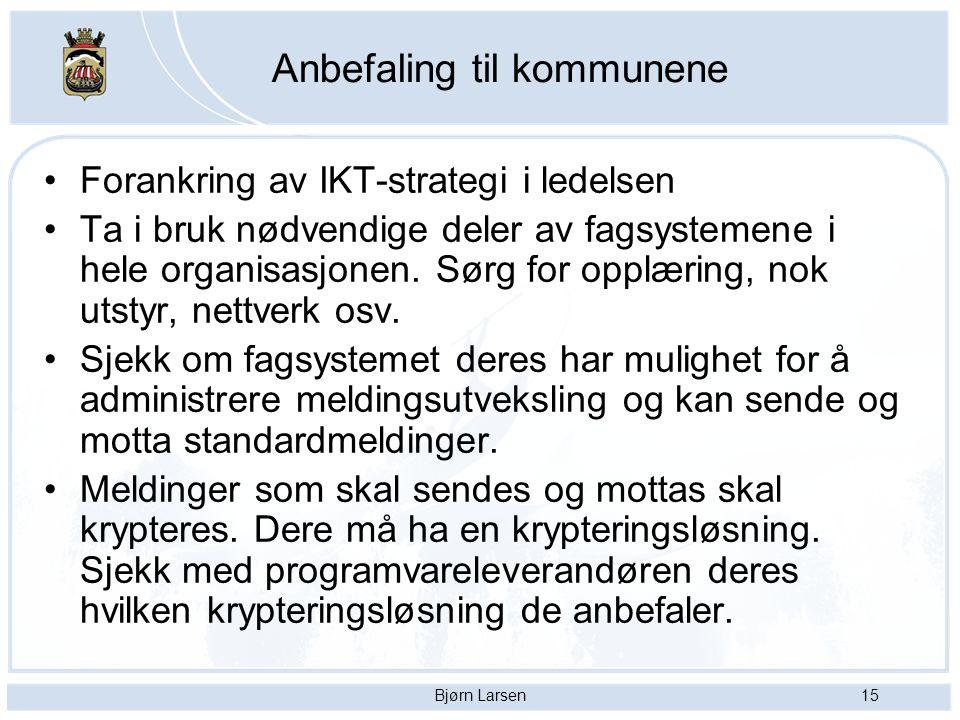 Bjørn Larsen15 Anbefaling til kommunene Forankring av IKT-strategi i ledelsen Ta i bruk nødvendige deler av fagsystemene i hele organisasjonen. Sørg f