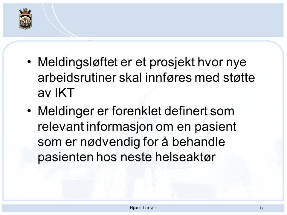 Bjørn Larsen5 Meldingsløftet er et prosjekt hvor nye arbeidsrutiner skal innføres med støtte av IKT Meldinger er forenklet definert som relevant informasjon om en pasient som er nødvendig for å behandle pasienten hos neste helseaktør