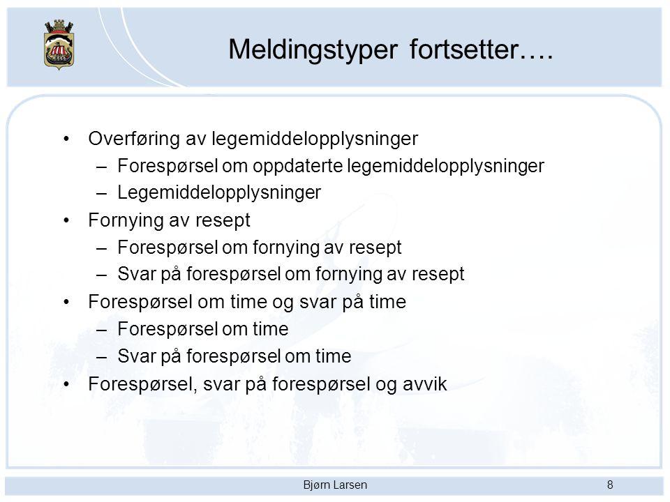 Bjørn Larsen8 Meldingstyper fortsetter…. Overføring av legemiddelopplysninger –Forespørsel om oppdaterte legemiddelopplysninger –Legemiddelopplysninge