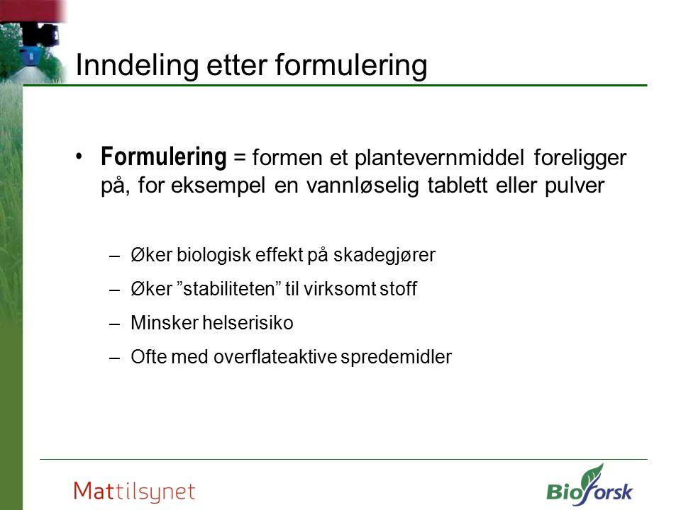 Inndeling etter formulering Formulering = formen et plantevernmiddel foreligger på, for eksempel en vannløselig tablett eller pulver –Øker biologisk e