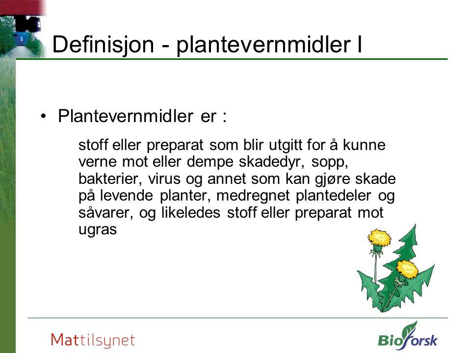 Definisjon - plantevernmidler I Plantevernmidler er : stoff eller preparat som blir utgitt for å kunne verne mot eller dempe skadedyr, sopp, bakterier